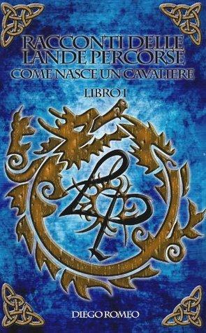 Racconti delle Lande Percorse Vol. I - 2nd: Come nasce un cavaliere  by  Diego Romeo