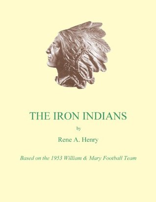 The Iron Indians  by  Rene A. Henry
