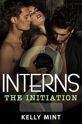 Interns: The Initiation (Whitfords Interns Book 2)  by  Kelly Mint