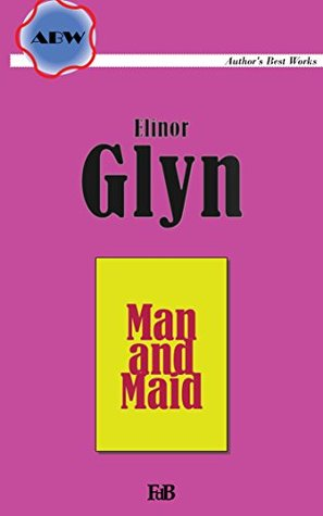Man and Maid (Annotated) (ABW. Authors Best Works. Elinor Glyn Book 2) Elinor Glyn