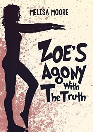 Zoes Agony With The Truth (Contemporary - Thrillers Book 1)  by  Melisa Moore