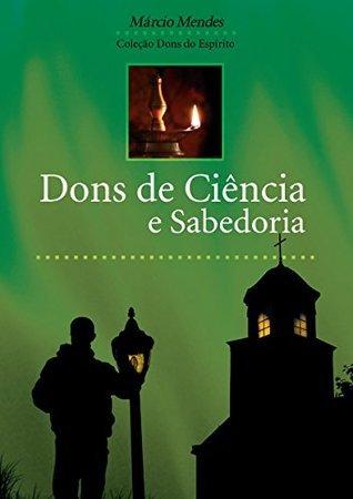 Dons de Ciência e Sabedoria  by  Marcio Mendes