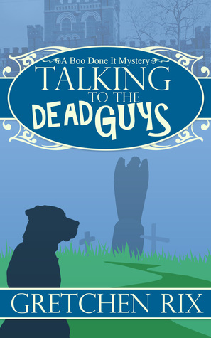 Talking To The Dead Guys  by  Gretchen Rix