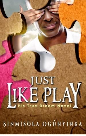 Just Like Play (His True Dream novel)  by  Sinmisola Ogunyinka