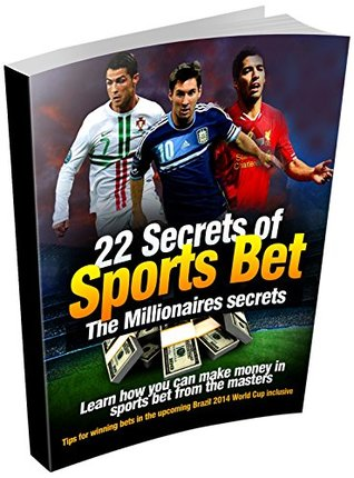 22 Secrets of Sports bet: The Millionaires Secrets: Learn how you can make money in Sports bet from the masters  by  DonPee Chinedu