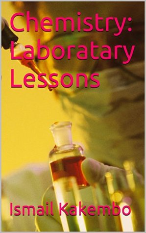 Chemistry: Laboratory Lessons  by  Ismail Kakembo