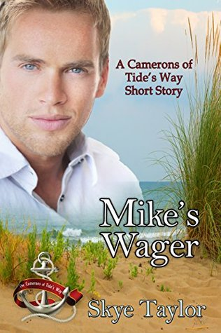 Mikes Wager: A Camerons of Tides Way Short Story  by  Skye Taylor