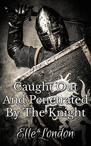 Caught Out And Penetrated By The Knight Elle London