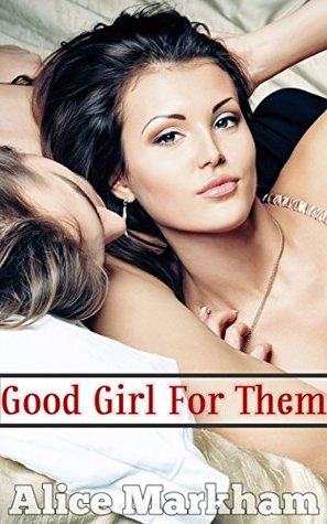 I Like It Rough: Good Girl For Them (Interracial, Menage, Billionaire BDSM Erotica MMMF/F Romance) (Billionaire Master - AM Book 10)  by  Alice Markham