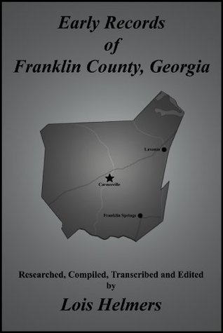 Early Records of Franklin County, Georgia Lois Helmers