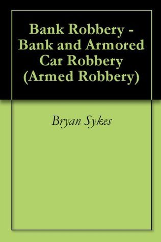 Bank Robbery - Bank and Armored Car Robbery  by  Bryan  Sykes