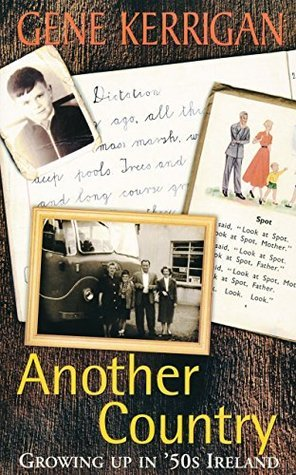 Another Country - Growing Up In 50s Ireland: Memoirs of a Dublin Childhood: Growing Up in the 50s Ireland Gene Kerrigan