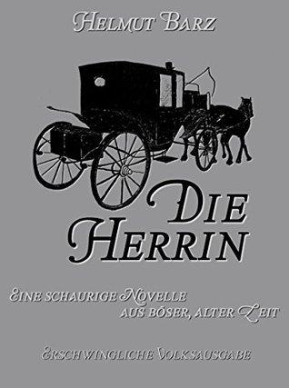 Die Herrin: Eine schaurige Novelle aus boeser, alter Zeit. Preiswerte Volksausgabe  by  Helmut Barz