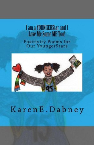 I am a YoungerStar and I Love Me Some ME TOO!: Positivity Poems for Our YoungerStars (The YoungStar Series Book 3)  by  Karen E. Dabney