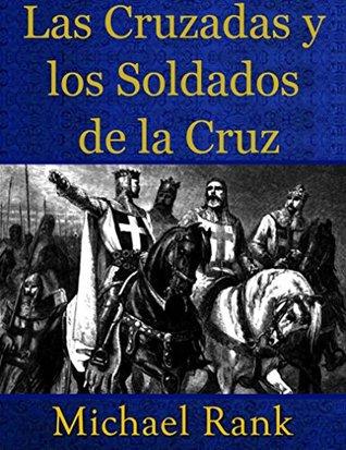 Las Cruzadas Y Los Soldados De La Cruz  by  Michael Rank