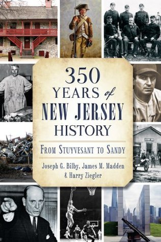 350 Years of New Jersey History: From Stuyvesant to Sandy Joseph G. Bilby