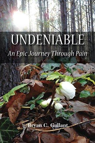 Undeniable: An Epic Journey Through Pain Bryan Gallant