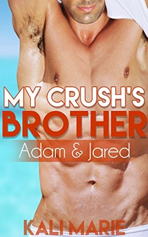 My Crushs Brother | Adam & Jared  by  Kali Marie