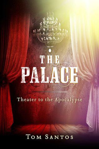 The Palace: Theater to the Apocalypse  by  Tom Santos
