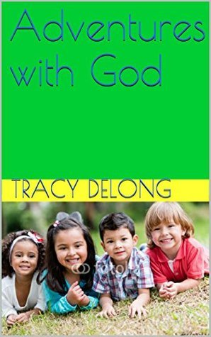 Adventures with God (1) Tracy Delong