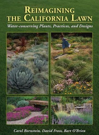Reimagining the California Lawn:Water-conserving Plants, Practices, and Designs Carol Bornstein