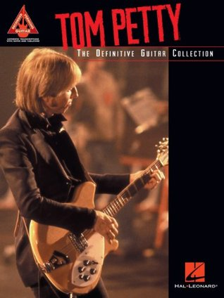 Tom Petty - The Definitive Guitar Collection Songbook  by  Tom Petty