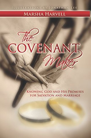 The Covenant Maker: Know God and His Promises for Salvation and Marriage  by  Marsha J. Harvell