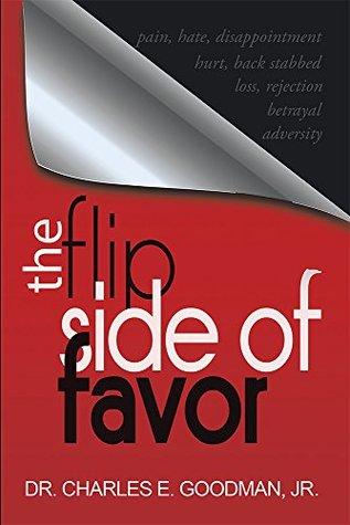 The Flip Side of Favor Dr. Charles E. Goodman Jr.