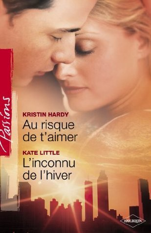 Au risque de taimer - Linconnu de lhiver  by  Kristin Hardy