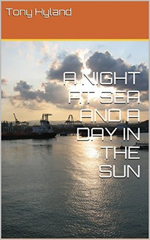 A NIGHT AT SEA AND A DAY IN THE SUN  by  Tony Hyland
