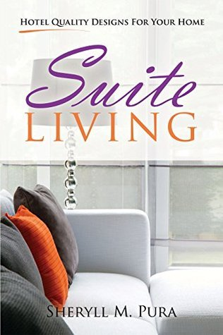 Suite Living: Hotel Quality Designs for Your Home  by  Sheryll Pura