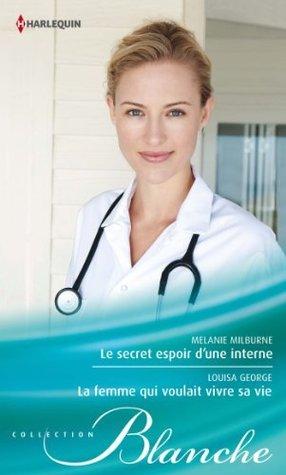 Le secret espoir dune interne - La femme qui voulait vivre sa vie (Blanche t. 1113)  by  Melanie Milburne