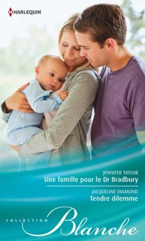 Une famille pour le Dr Bradbury - Tendre dilemme (Blanche t. 1110) Jennifer Taylor