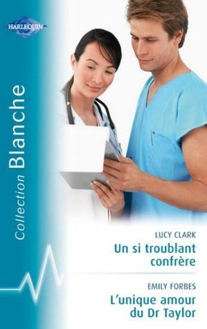 Un si troublant confrГЁre - Lunique amour du Dr Taylor  by  Lucy Clark