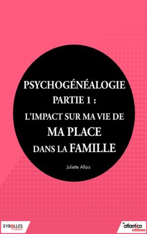 Psychogénéalogie - Partie 1: Limpact sur ma vie de ma place dans la famille Juliette Allais