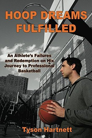Hoop Dreams Fulfilled: An Athletes Failures and Redemption on His Journey to Professional Basketball  by  Tyson Hartnett