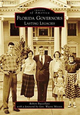 Florida Governors: Lasting Legacies  by  Robert Buccellato