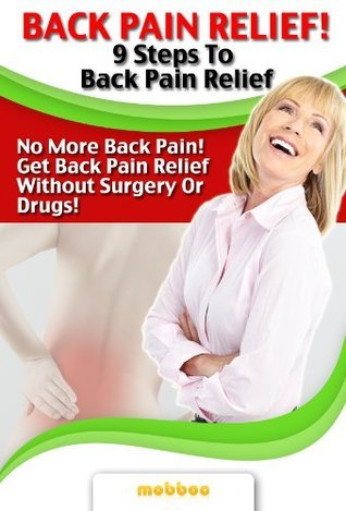Back Pain Relief! - 9 Steps to Back Pain Relief and Back Pain Cure Without Surgery or Drugs. mobboo
