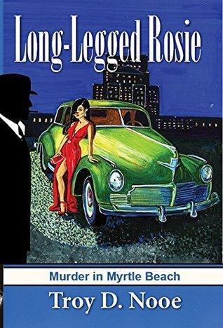 Long-Legged Rosie (The Frankie McKeller Mystery Series - Murder in Myrtle Beach Book 3) Troy D. Nooe