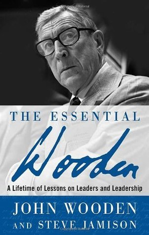 The Essential Wooden: A Lifetime of Lessons on Leaders and Leadership John Wooden