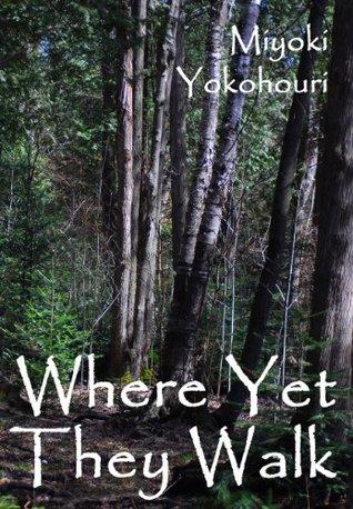 Where Yet They Walk Miyoki Yokohouri