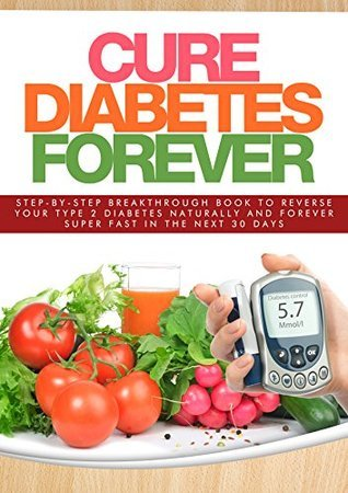 Cure Diabetes Forever: Step-By-Step Breakthrough Book To Reverse Your Type 2 Diabetes Naturally And Forever, Super Fast In The Next 30 Days LD Watts