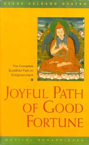 Joyful Path Of Good Fortune: The Complete Buddhist Path To Enlightenment  by  Kelsang Gyatso
