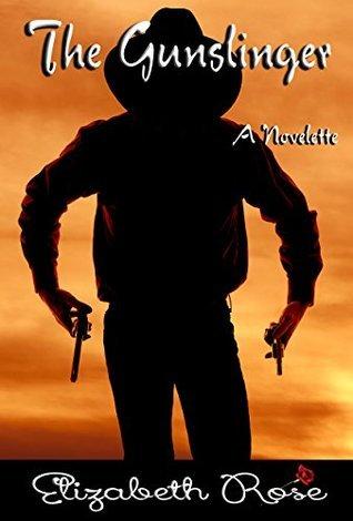 The Gunslinger (Cowboys of the Old West Book 5) Elizabeth Rose