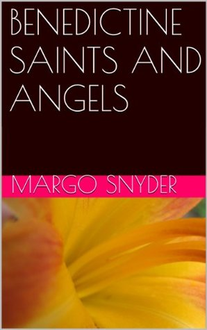 BENEDICTINE SAINTS AND ANGELS  by  Margo Snyder