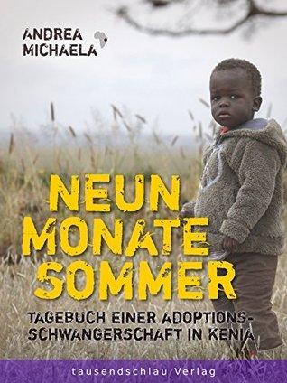 Neun Monate Sommer: Tagebuch einer Adoptionsschwangerschaft in Kenia Andrea Michaela