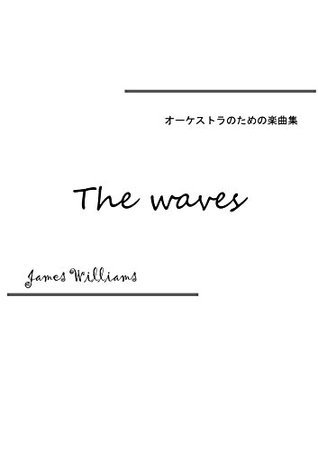 The waves: Arrangement for Orchrstra Music collection for the Orchrstra  by  James Williams