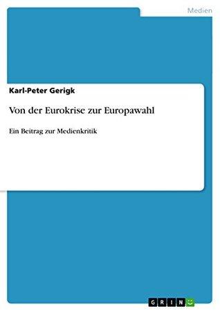 Von der Eurokrise zur Europawahl: Ein Beitrag zur Medienkritik  by  Karl-Peter Gerigk