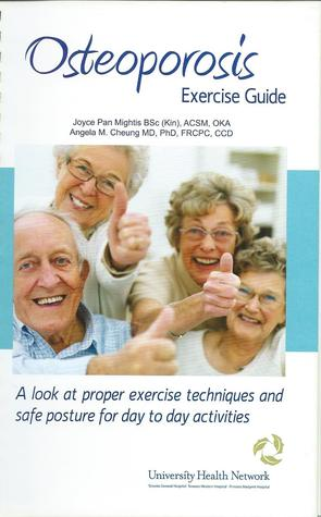 Osteoporosis Exercise Guide: A Look at Proper Exercise Techniques and Safe Posture for Day to Day Activities  by  Joyce Pan Mightis