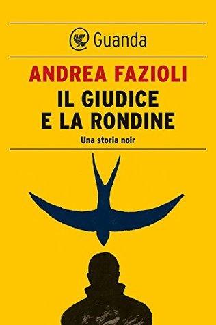 Il giudice e la rondine: Elia Contini indaga (Guanda Noir) Andrea Fazioli